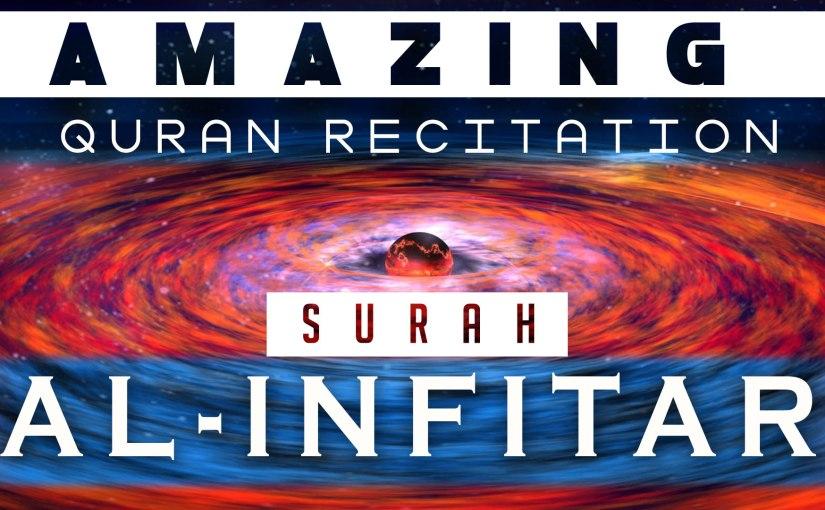 Amazing Quran Recitation – SurahAl-Infitar