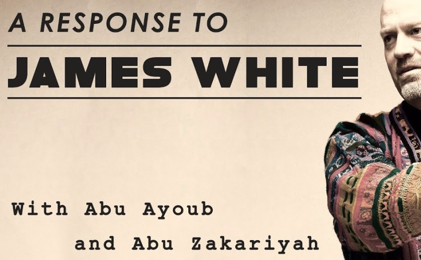 A Response to James White – With Abu Ayoub and Abu Zakariyah