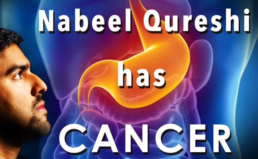 Nabeel Qureshi has Cancer! – Advice for Nabeel and the Muslim Community