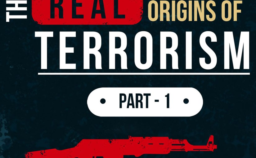 The Real Origins of Terrorism – Part 1